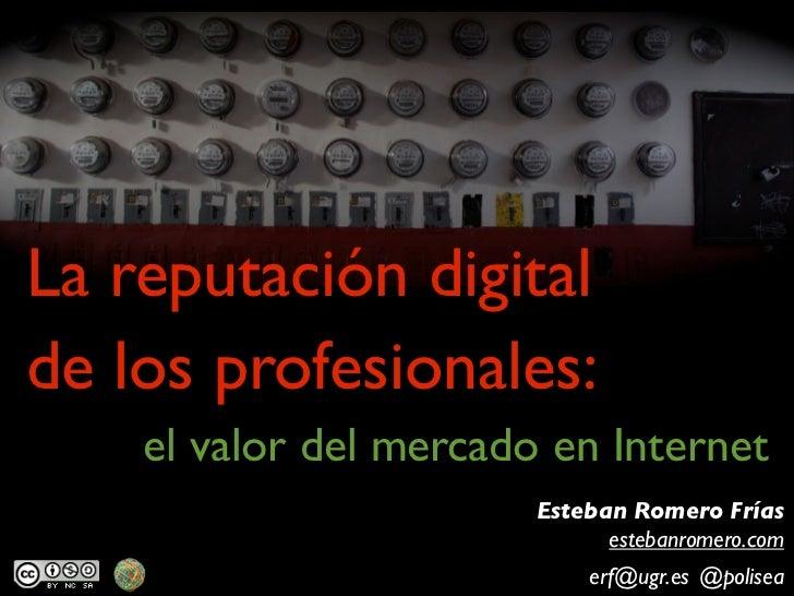 La reputación digitalde los profesionales:    el valor del mercado en Internet                        Esteban Romero Frías...