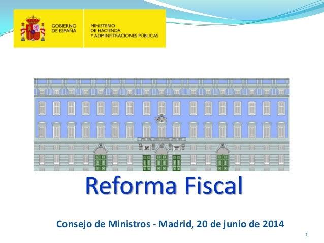 1 Reforma Fiscal Consejo de Ministros - Madrid, 20 de junio de 2014