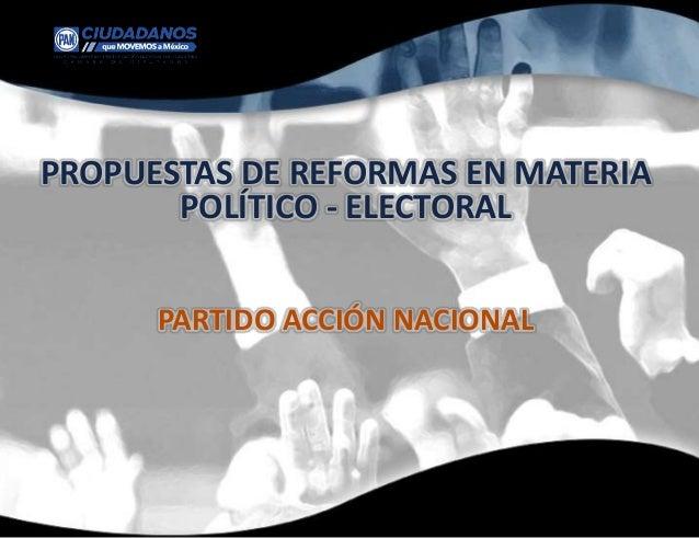 PROPUESTAS DE REFORMAS EN MATERIA POLÍTICO - ELECTORAL PARTIDO ACCIÓN NACIONAL