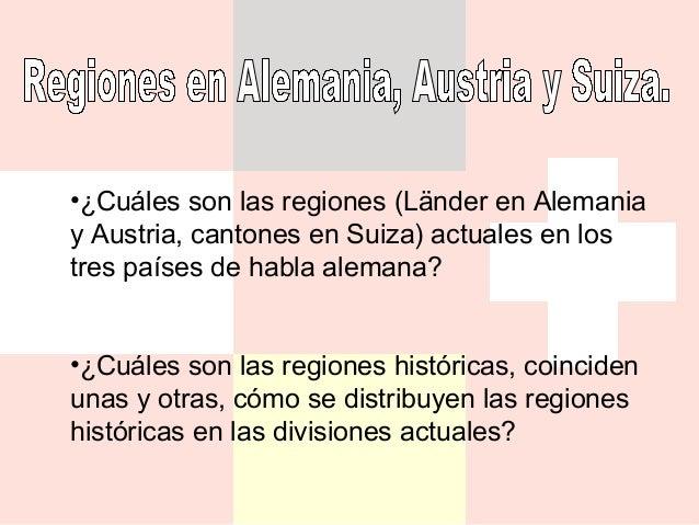 •¿Cuáles son las regiones (Länder en Alemaniay Austria, cantones en Suiza) actuales en lostres países de habla alemana?•¿C...