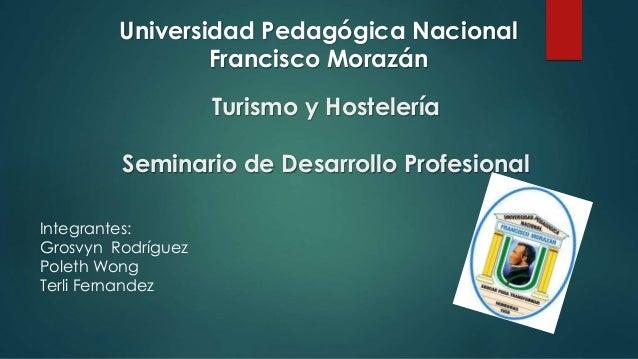 Turismo y Hostelería Seminario de Desarrollo Profesional Integrantes: Grosvyn Rodríguez Poleth Wong Terli Fernandez Univer...