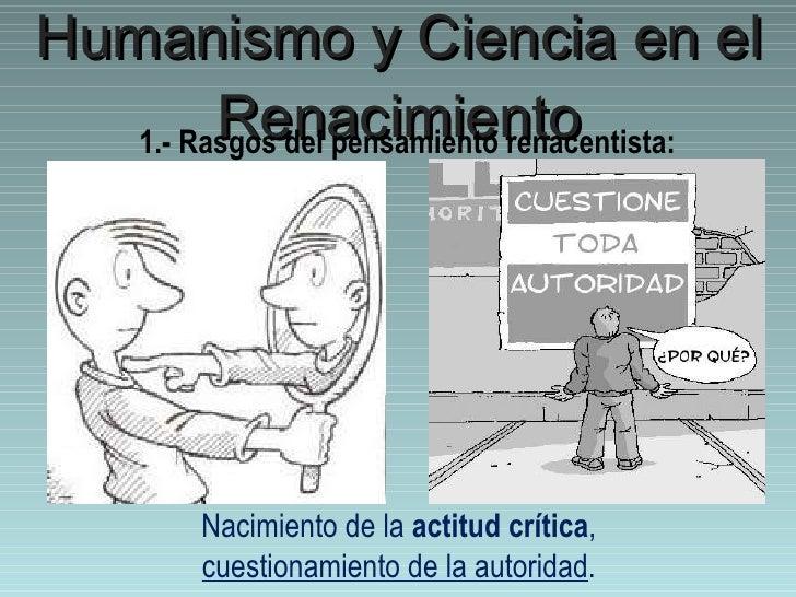 Humanismo y Ciencia en el Renacimiento 1.- Rasgos del pensamiento renacentista: Nacimiento de la  actitud crítica ,  cuest...