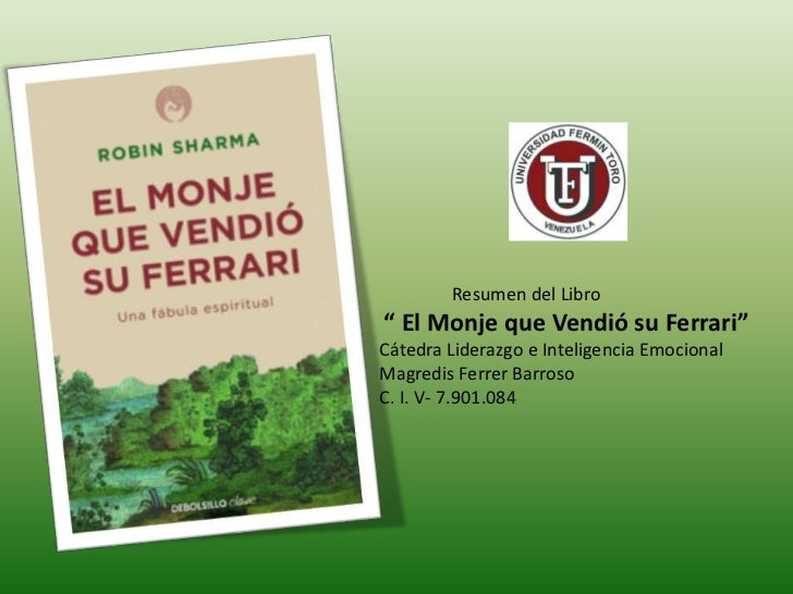 """Resumen del Libro"""" El Monje que Vendió su Ferrari""""Cátedra Liderazgo e Inteligencia EmocionalMagredis Ferrer BarrosoC. I. V..."""