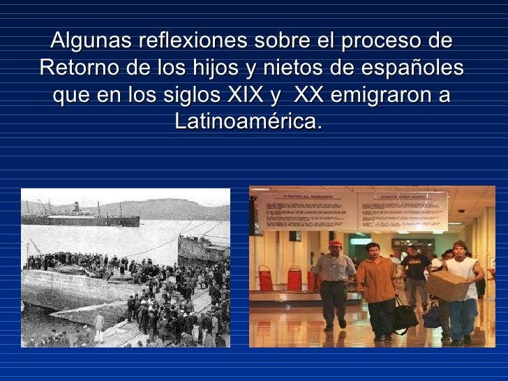 Algunas reflexiones sobre el proceso deRetorno de los hijos y nietos de españoles que en los siglos XIX y XX emigraron a  ...