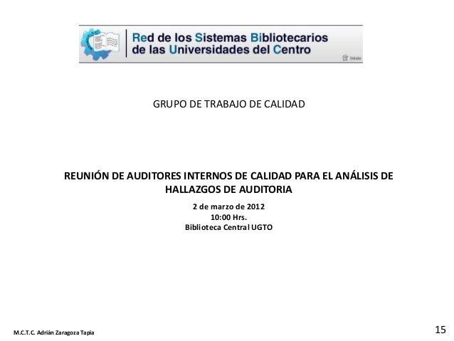 15M.C.T.C. Adrián Zaragoza Tapia GRUPO DE TRABAJO DE CALIDAD REUNIÓN DE AUDITORES INTERNOS DE CALIDAD PARA EL ANÁLISIS DE ...