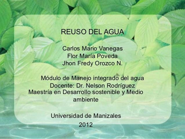 REUSO DEL AGUA            Carlos Mario Vanegas              Flor María Poveda            Jhon Fredy Orozco N.   Módulo de ...