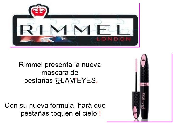 Rimmel presenta la nueva  mascara de  pestañas  G LAM ' EYES . Con su nueva formula  hará que tus pestañas toquen el cielo...