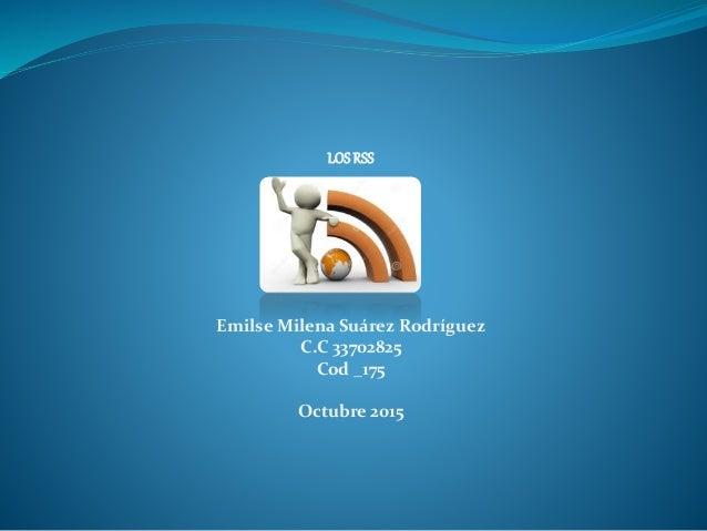 LOS RSS Emilse Milena Suárez Rodríguez C.C 33702825 Cod _175 Octubre 2015