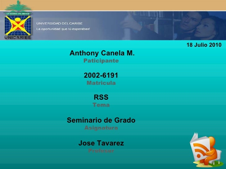 Anthony Canela M. Paticipante 2002-6191 Matricula RSS Tema Seminario de Grado Asignatura Jose Tavarez Profesor 18 Julio 2010