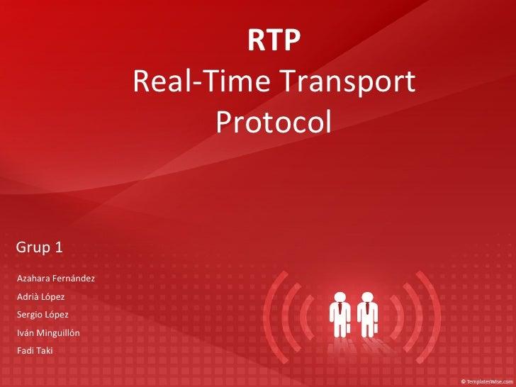 Grup  1 RTP Real-Time Transport Protocol Azahara Fernández Adrià López Sergio López Iván Minguillón Fadi Taki