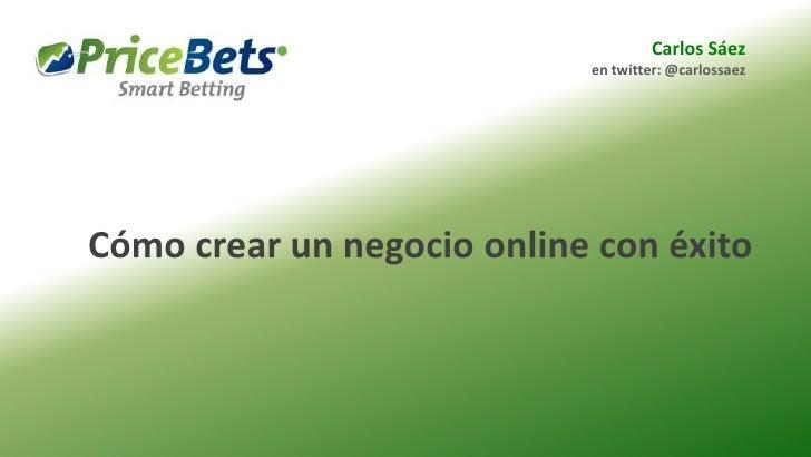 Carlos Sáez                            en twitter: @carlossaezCómo crear un negocio online con éxito