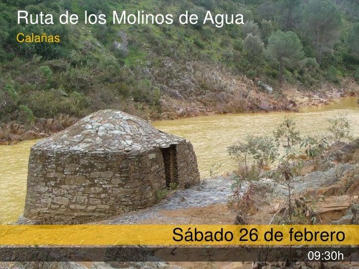 Ruta de los Molinos de Agua<br />Calañas<br />Sábado 26 de febrero<br />09:30h<br />