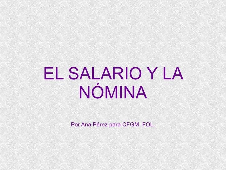 EL SALARIO Y LA NÓMINA Por Ana Pérez para CFGM. FOL.