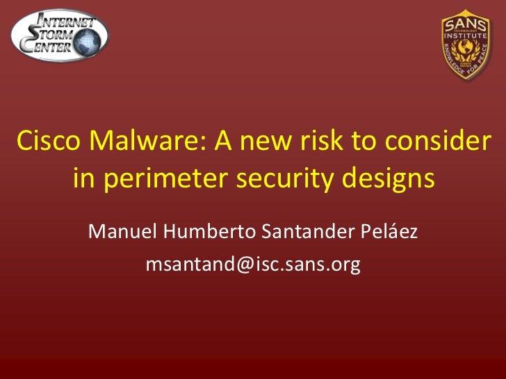 Cisco Malware: A new risk to consider in perimeter security designs<br />Manuel Humberto Santander Peláez<br />msantand@is...