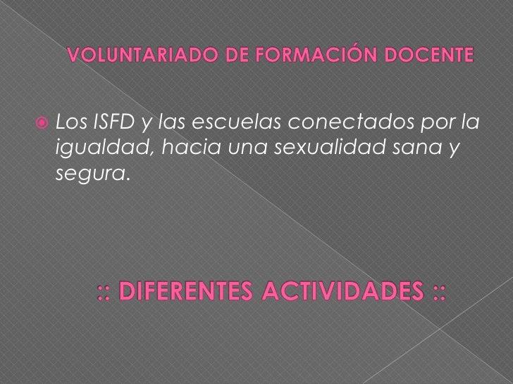    Los ISFD y las escuelas conectados por la    igualdad, hacia una sexualidad sana y    segura.