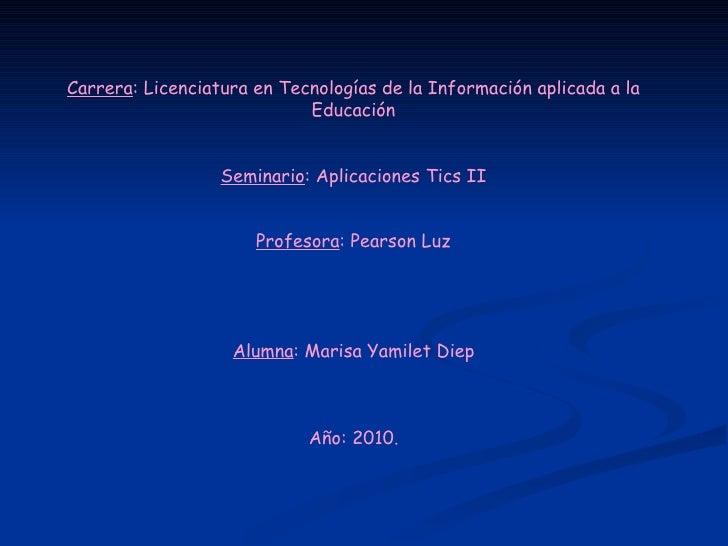 Carrera : Licenciatura en Tecnologías de la Información aplicada a la Educación Seminario : Aplicaciones Tics II Profesora...
