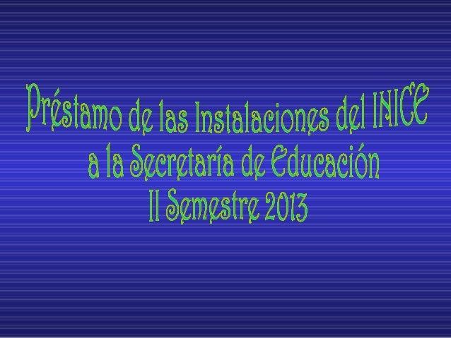 Utilización de Instalaciones del INICE por la Secretaría de Educación II Semestre 2013 6% 6%  18%  62% 8%  Despacho Minist...