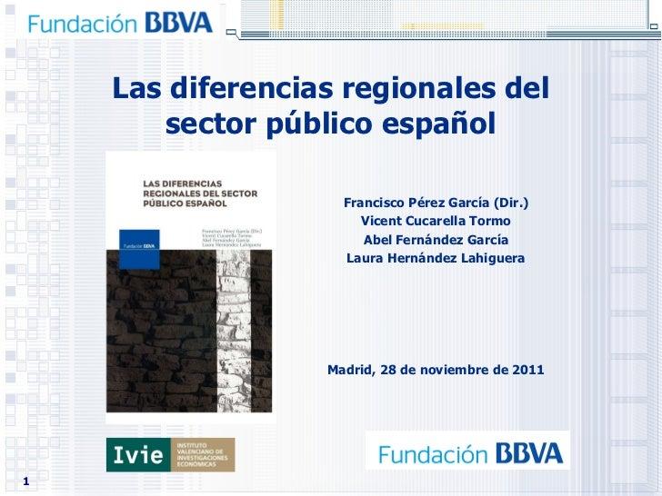 Las diferencias regionales del sector público español Francisco Pérez García (Dir.) Vicent Cucarella Tormo Abel Fernández ...