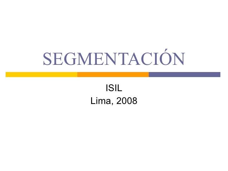 SEGMENTACIÓN ISIL Lima, 2008