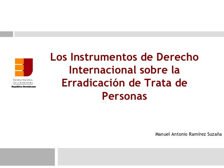 Los Instrumentos de Derecho    Internacional sobre la  Erradicación de Trata de          Personas                   Manuel...