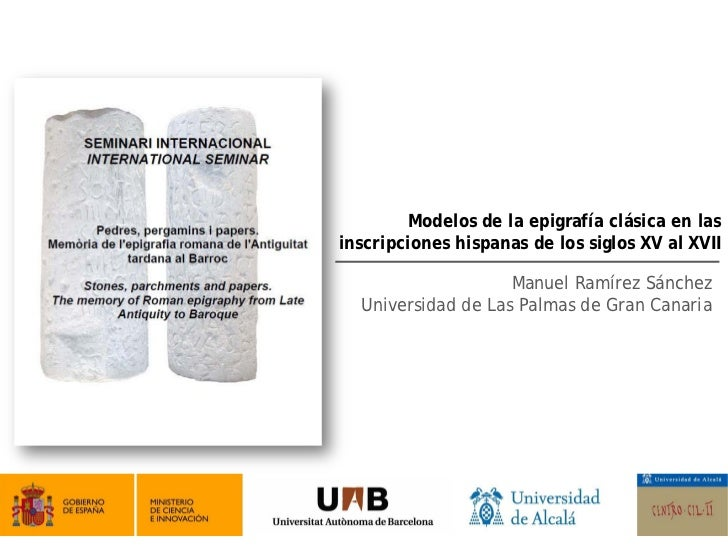 Modelos de la epigrafía clásica en lasinscripciones hispanas de los siglos XV al XVII                    Manuel Ramírez Sá...