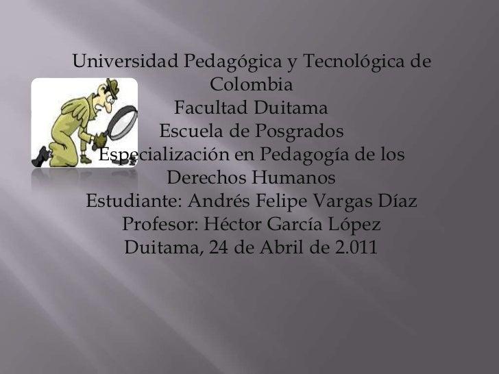Universidad Pedagógica y Tecnológica de Colombia<br />Facultad Duitama<br />Escuela de Posgrados<br />Especialización en P...