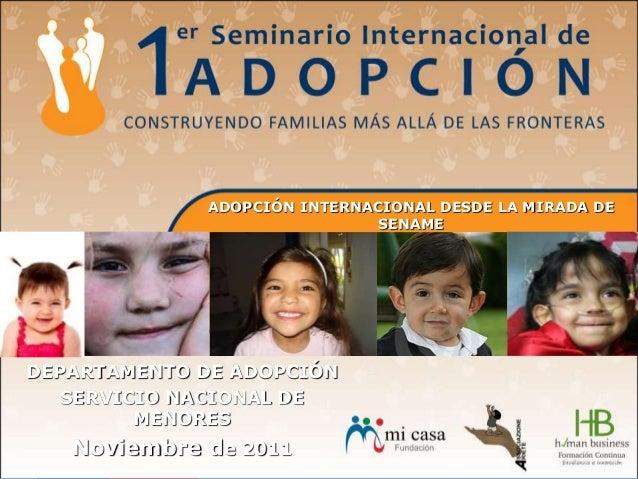 ADOPCIÓN INTERNACIONAL DESDE LA MIRADA DE SENAME DEPARTAMENTO DE ADOPCIÓN SERVICIO NACIONAL DE MENORES Noviembre de 2011