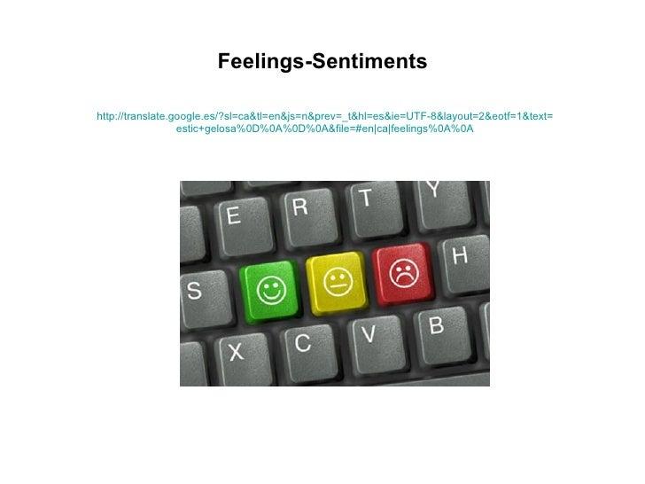 Feelings-Sentimentshttp://translate.google.es/?sl=ca&tl=en&js=n&prev=_t&hl=es&ie=UTF-8&layout=2&eotf=1&text=              ...