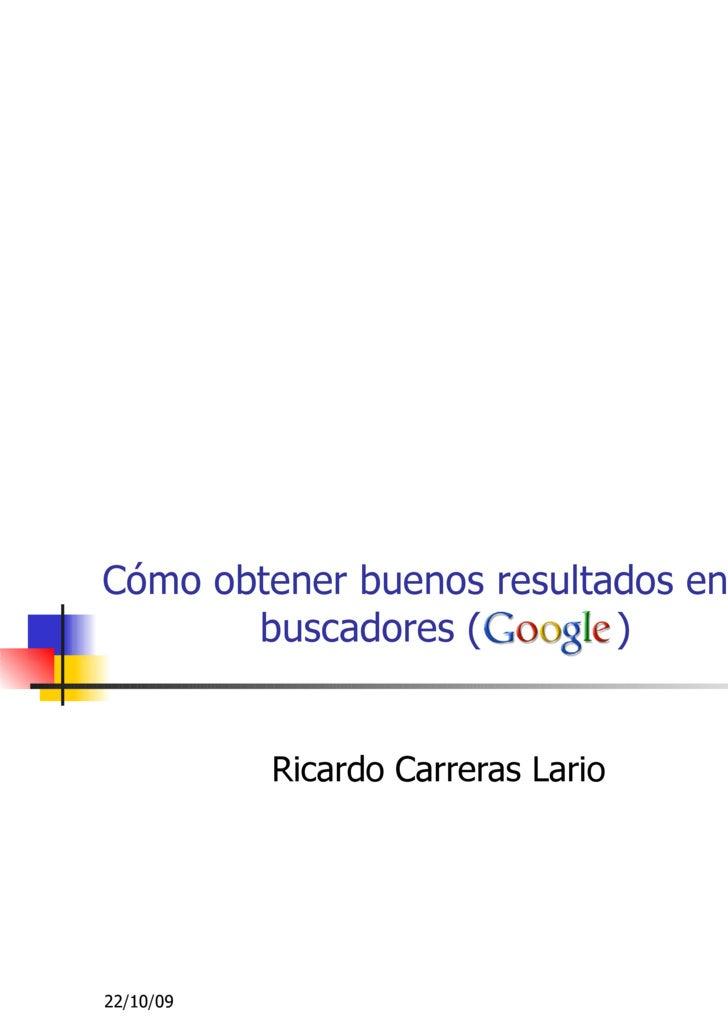 Cómo obtener buenos resultados en los buscadores (  ) Ricardo Carreras Lario