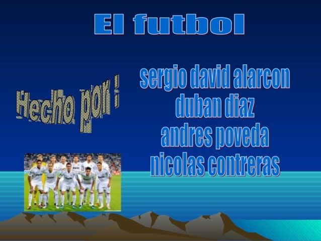 El fútbolEl fútbol • El fútbol (del inglés británico football), también conocido por fútbol asociación y llamado futbol, b...