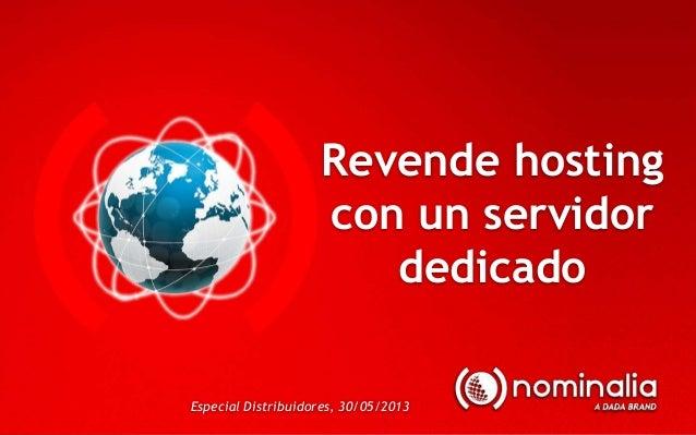 Revende hostingcon un servidordedicadoEspecial Distribuidores, 30/05/2013