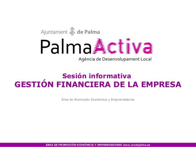 Sesión informativaGESTIÓN FINANCIERA DE LA EMPRESA              Área de Promoción Económica y Emprendedores     ÁREA DE PR...