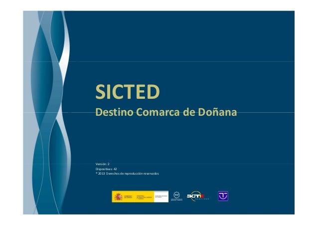 SICTED Destino Comarca de Doñana  Versión: 2 Dispositivas: 42 ® 2013 Derechos de reproducción reservados Presentación SICT...