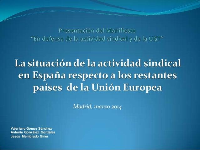 La situación de la actividad sindical en España respecto a los restantes países de la Unión Europea Madrid, marzo 2014 Val...