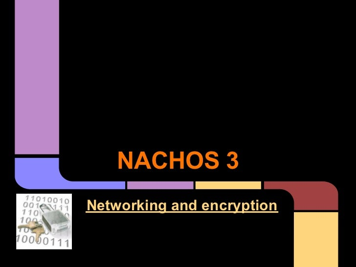 NACHOS 3Networking and encryption