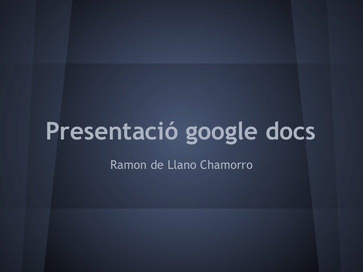 Presentació google docs     Ramon de Llano Chamorro