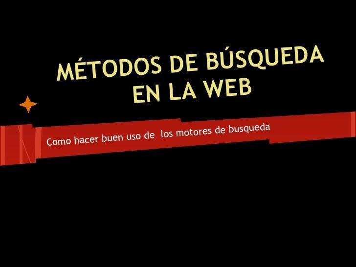 DOS DE BÚ SQUEDA  MÉTO        E N LA WEB                                             eda                    de los m otore...