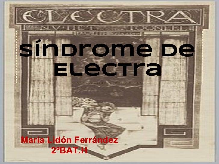 Síndrome de   ElectraMaría Lidón Ferrández       2ºBAT.H