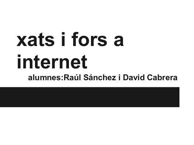 xats i fors ainternet alumnes:Raúl Sánchez i David Cabrera