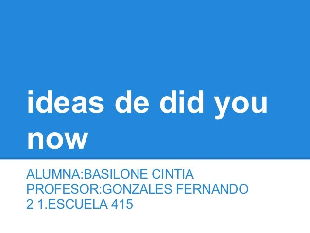 ideas de did younowALUMNA:BASILONE CINTIAPROFESOR:GONZALES FERNANDO2 1.ESCUELA 415