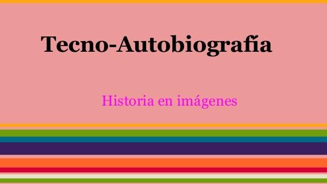 Tecno-Autobiografía Historia en imágenes