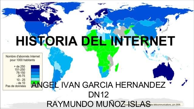 HISTORIA DEL INTERNET  ANGEL IVAN GARCIA HERNANDEZ  DN12  RAYMUNDO MUÑOZ ISLAS