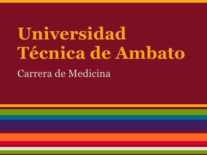 UniversidadTécnica de AmbatoCarrera de Medicina