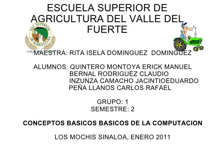 ESCUELA SUPERIOR DE AGRICULTURA DEL VALLE DEL FUERTE  MAESTRA: RITA ISELA DOMINGUEZ DOMINGUEZ  ALUMNOS: QUINTERO MONTOY...