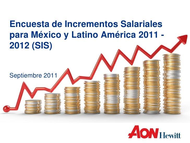 Encuesta de Incrementos Salarialespara México y Latino América 2011 -2012 (SIS)Septiembre 2011
