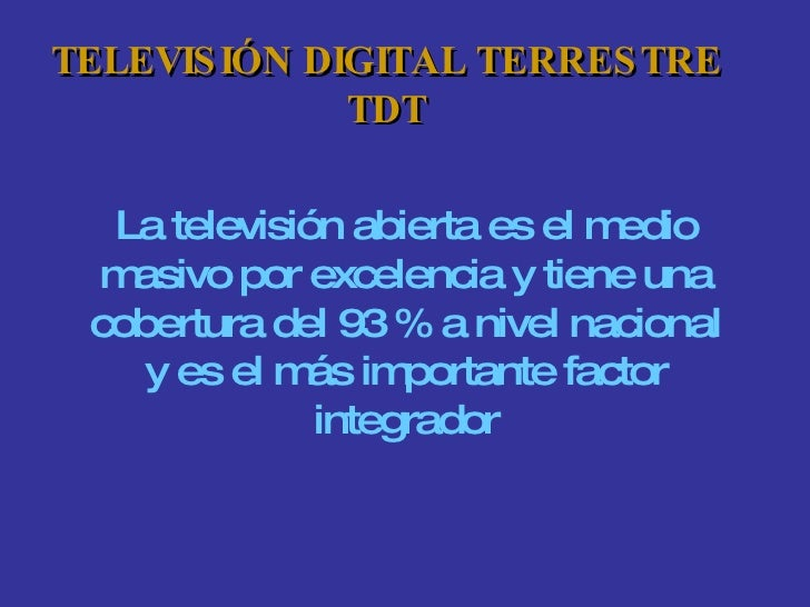 La televisión abierta es el medio masivo por excelencia y tiene una cobertura del 93 % a nivel nacional y es el más import...