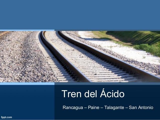 Tren del ÁcidoRancagua – Paine – Talagante – San Antonio