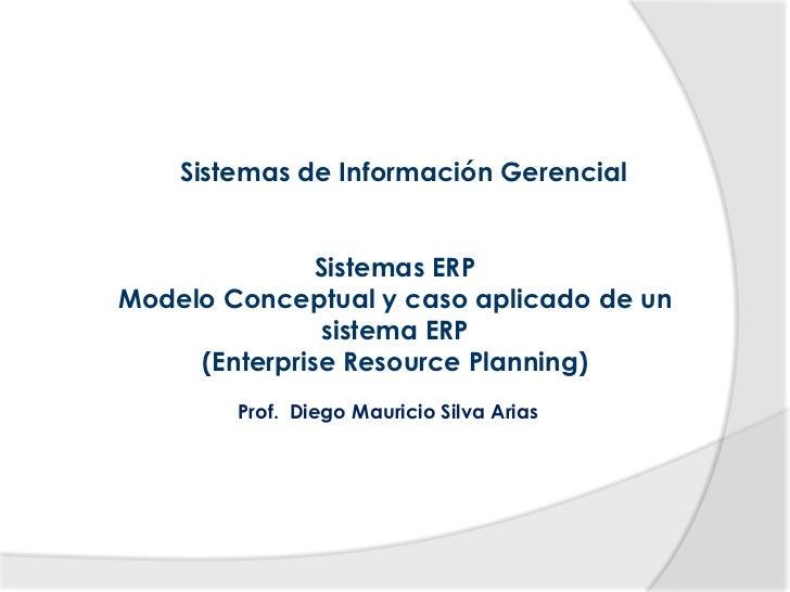 Sistemas de Información Gerencial               Sistemas ERPModelo Conceptual y caso aplicado de un                sistema...