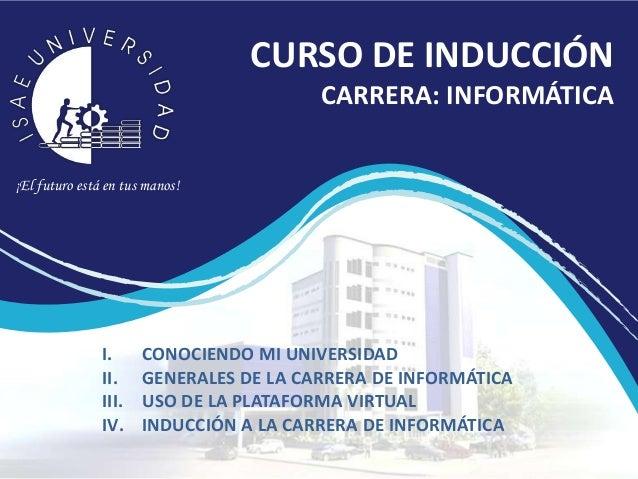 CURSO DE INDUCCIÓN                                        CARRERA: INFORMÁTICA¡El futuro está en tus manos!               ...