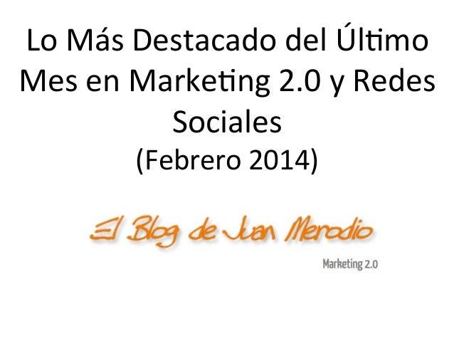 Lo + Destacado del Último Mes en Marketing 2.0 y Redes Sociales (Febrero 2014)